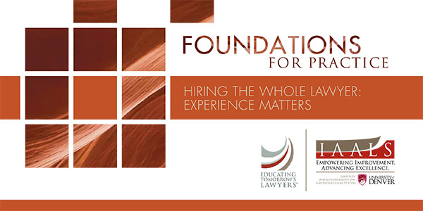 Foundations for Practice: Hiring the Whole Lawyer: Experience Matters