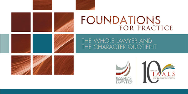 Foundations for Practice: The Whole Lawyer and the Character Quotient